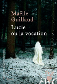 Lucie ou la Vocation de Maëlle Guillaud