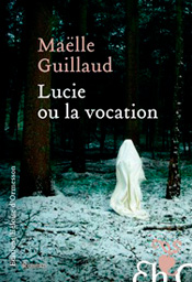 Lucie ou la Vocation, de Maëlle Guillaud aux éditions Héloïse d'Ormesson